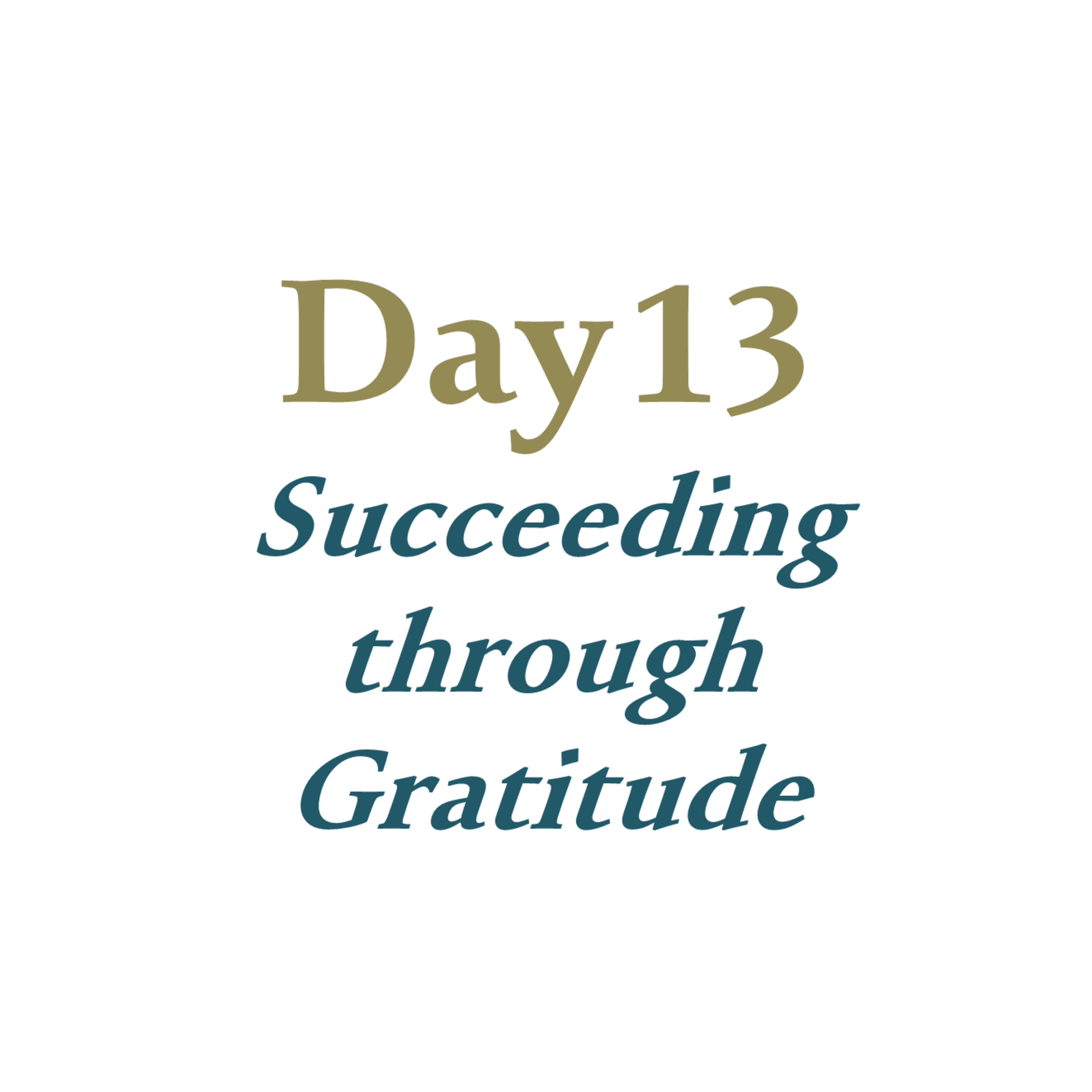 Day 13 - Succeeding through Gratitude