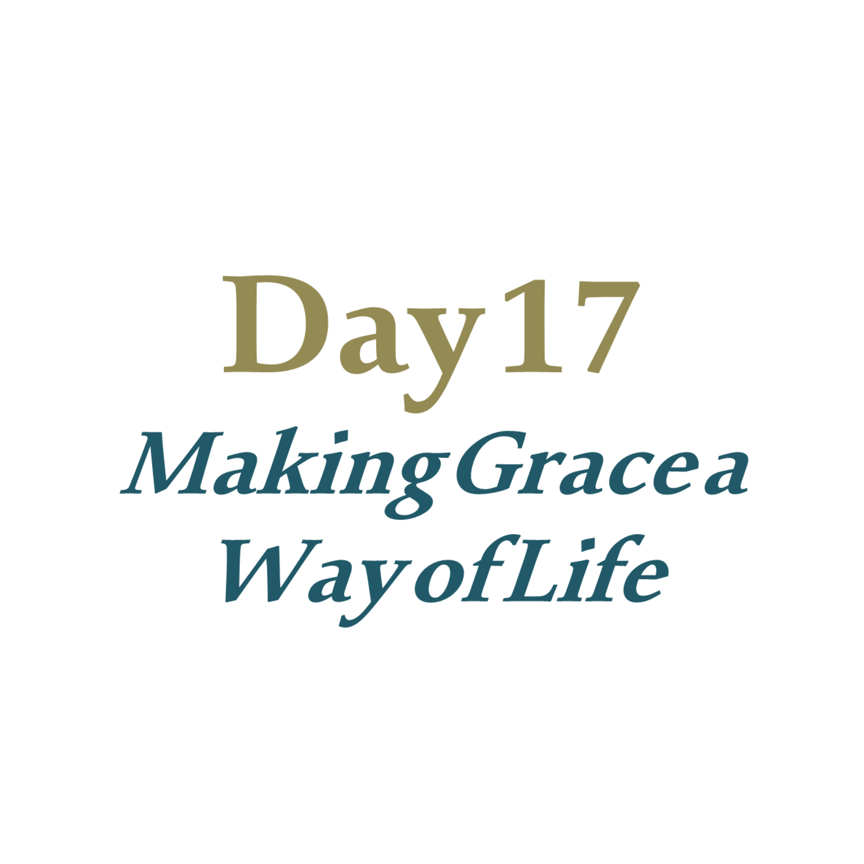 Day 17 - Making Grace a Way of Life