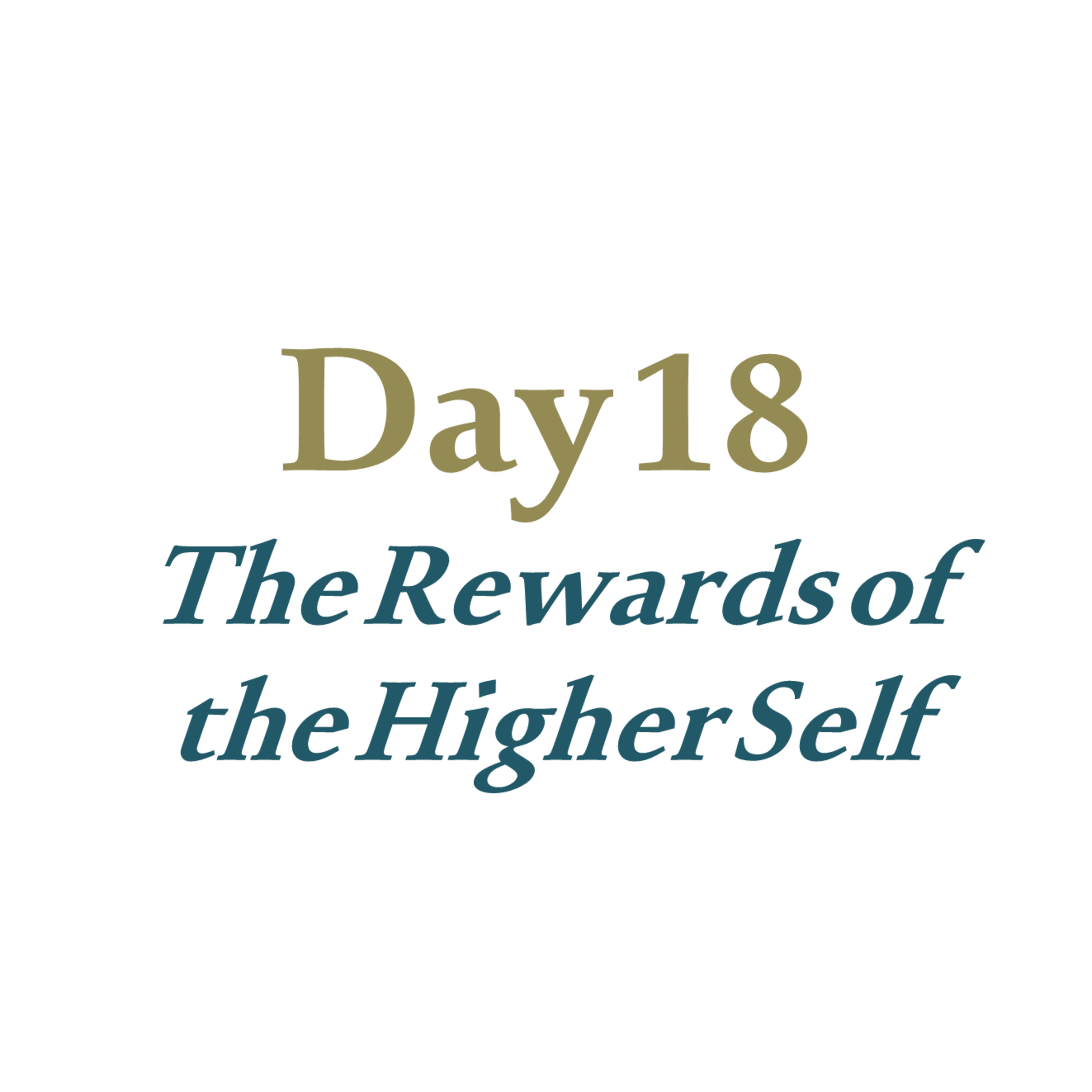 Day 18 - The Rewards of the Higher Self