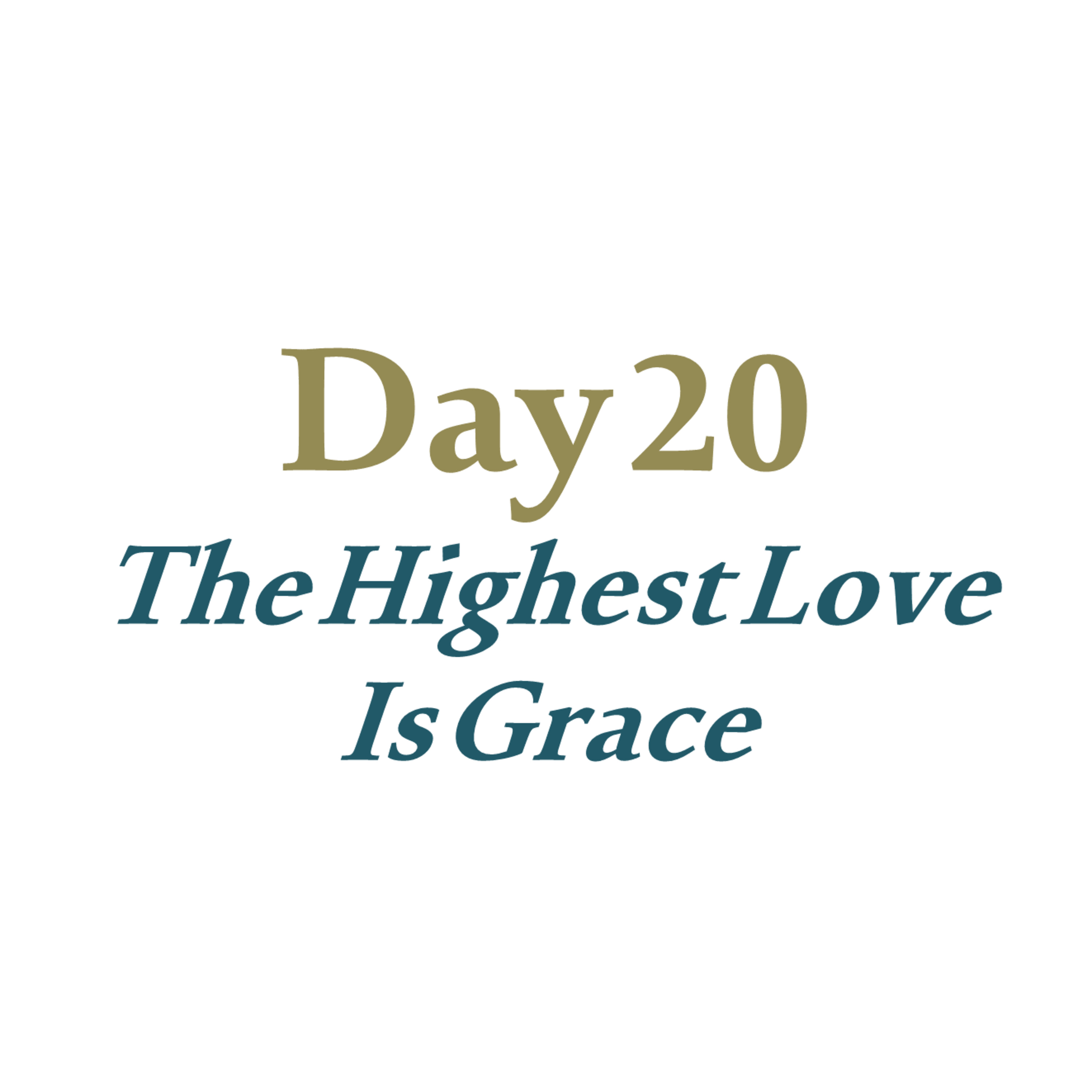 Day 20 - The Highest Love Is Grace