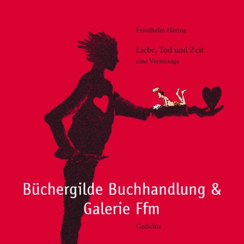 """Friedhelm Häring liest aus """"Liebe, Tod und Zeit. eine Vernissage"""""""