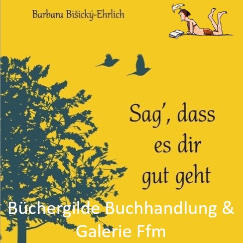 """Interview mit Autorin Barbara Bišický-Ehrlich über ihr Buch """"Sag', dass es dir gut geht"""""""