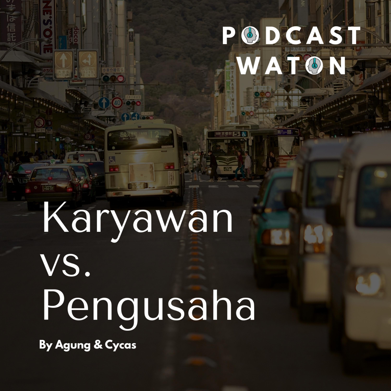 Episode 1 - Karyawan vs Pengusaha
