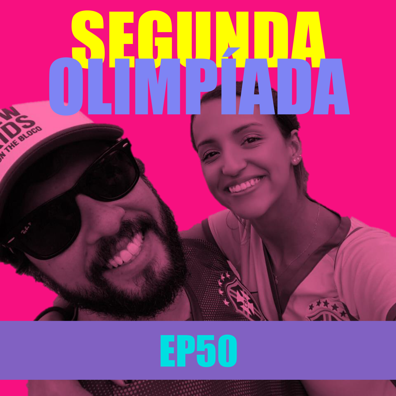 Ep 50 - Segunda Olimpíada