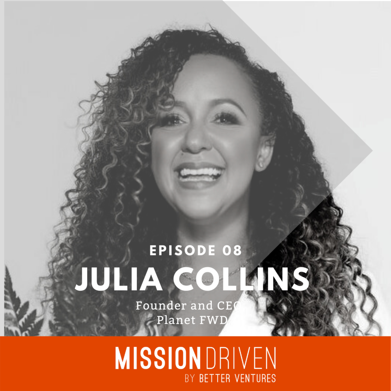 Mission Driven - Episode 8 - Julia Collins (Planet FWD)