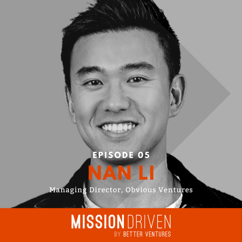 Mission Driven - Episode 5 - Nan Li (Obvious Ventures)