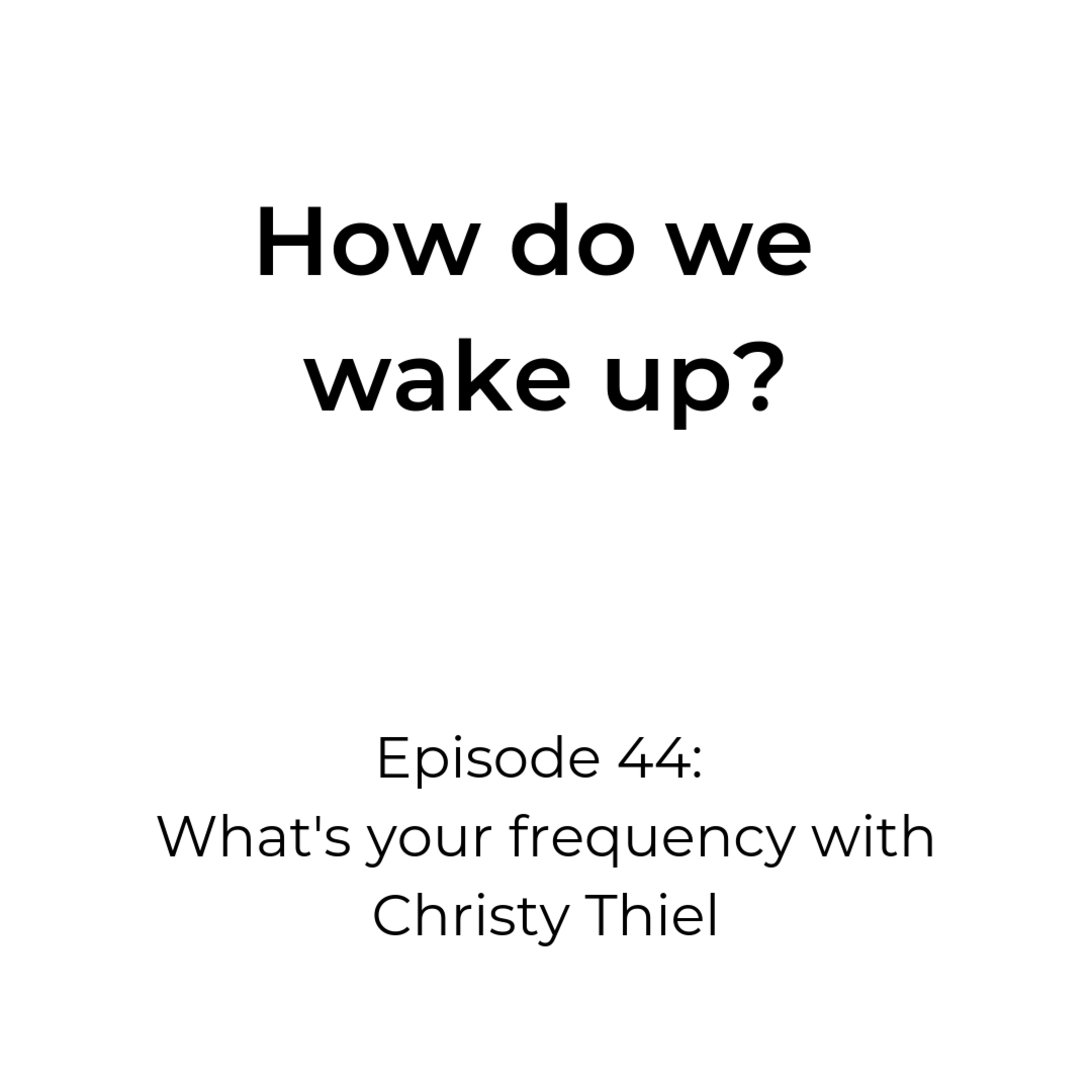 Episode 44: What's Your Frequency?