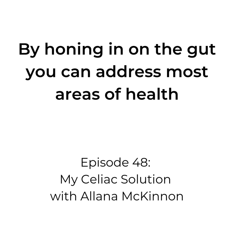 Episode 48: My Celiac Solution with Allana McKinnon