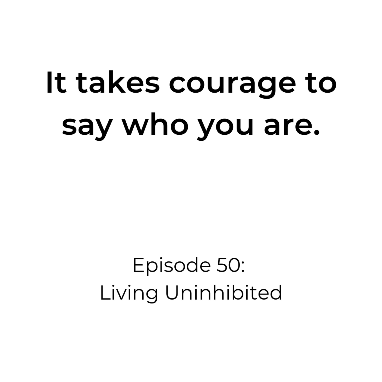 Episode 50: Living Uninhibited
