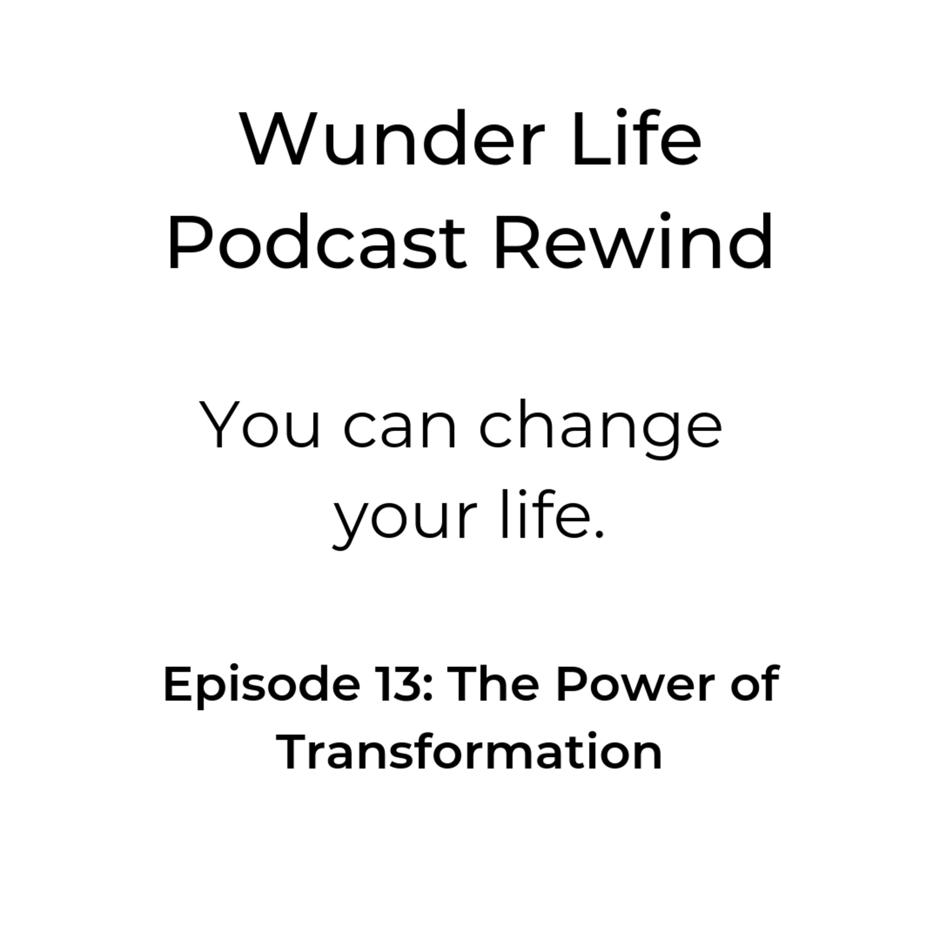 Wunder Life Podcast Rewind Episode 13: The Power of Transformation