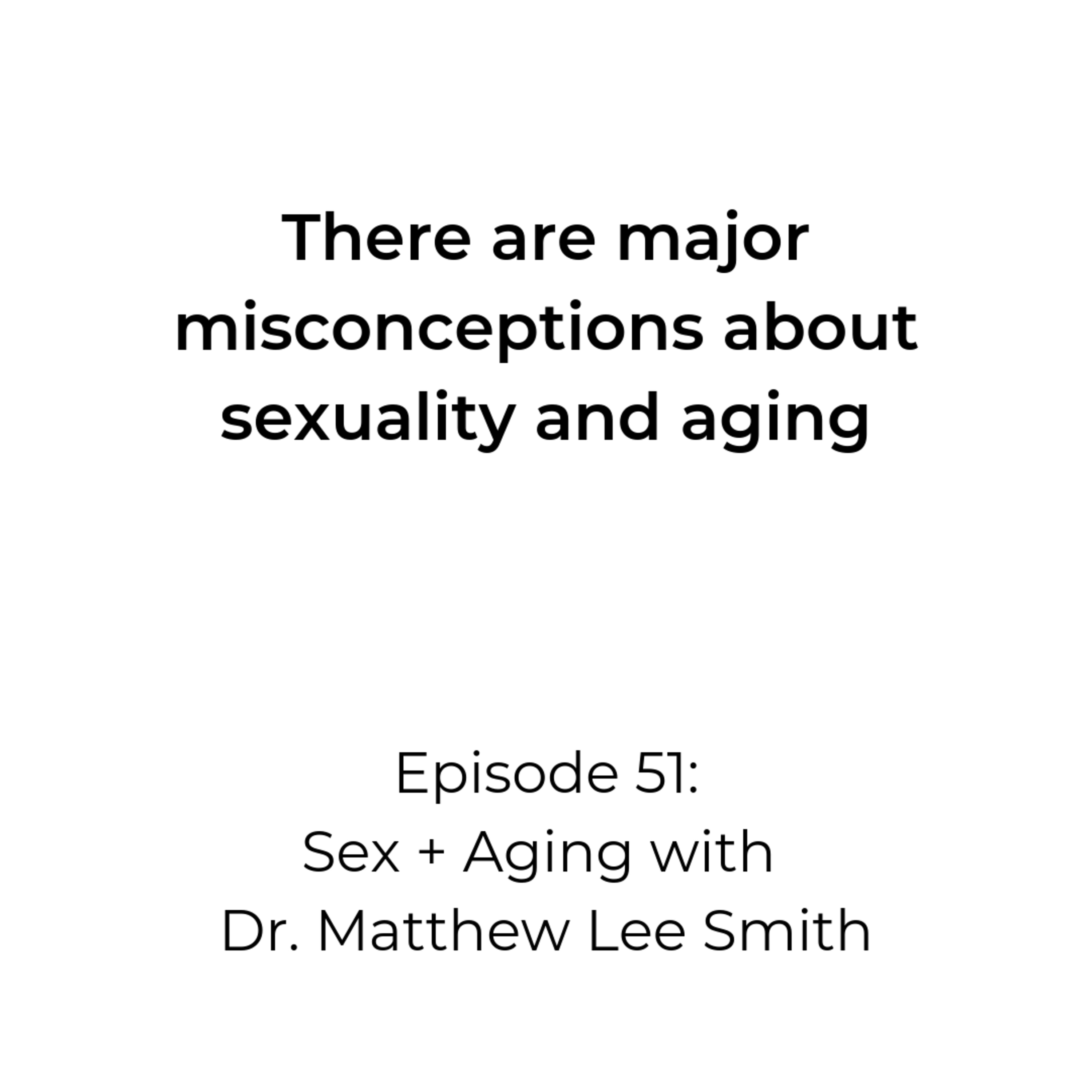 Episode 51: Sex + Aging with Dr. Matthew Lee Smith