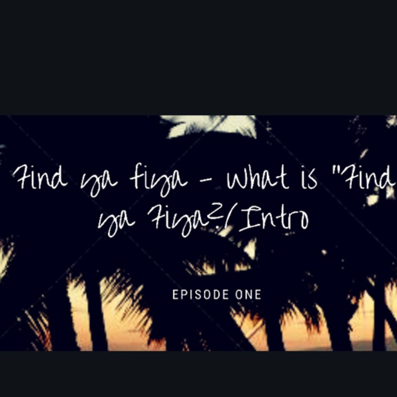 What is Find Ya Fiya/ Intro - Episode 1