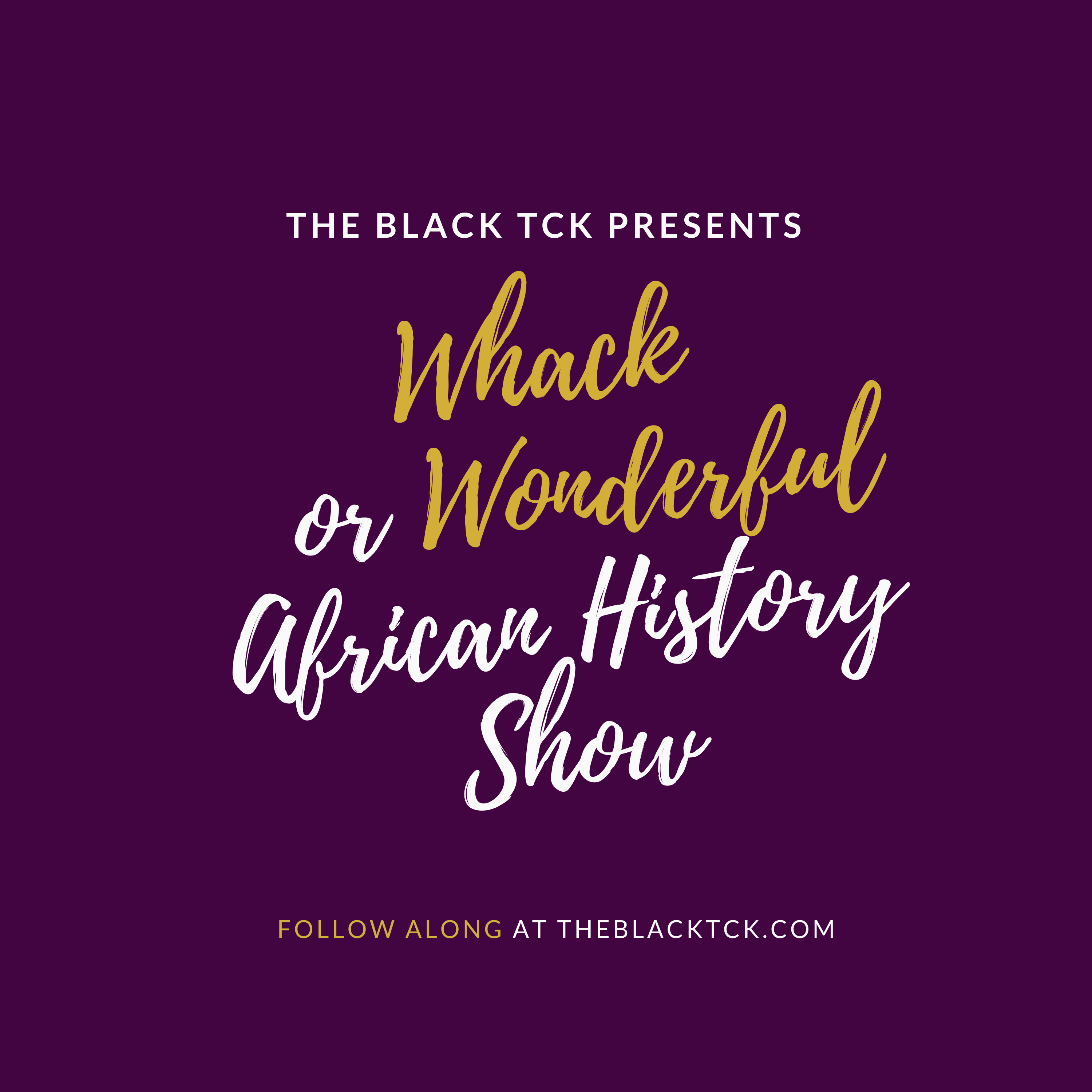 Whack and Wonderful African History Coming soon to a show near you!
