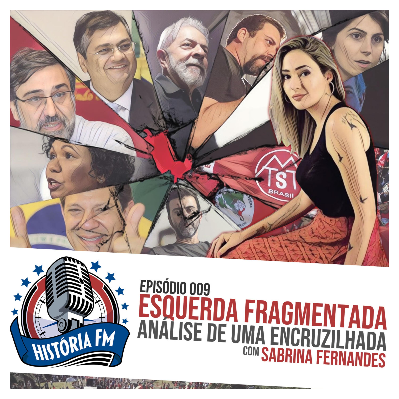 009 Esquerda fragmentada: análise de uma encruzilhada, com Sabrina Fernandes