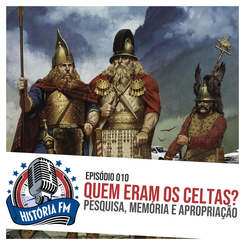 010 Quem eram os Celtas? Pesquisa, memória e apropriação