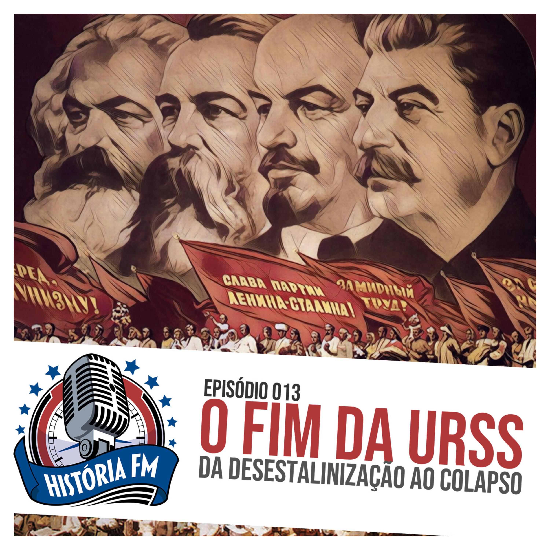 013 O fim da União Soviética: da desestalinização ao colapso