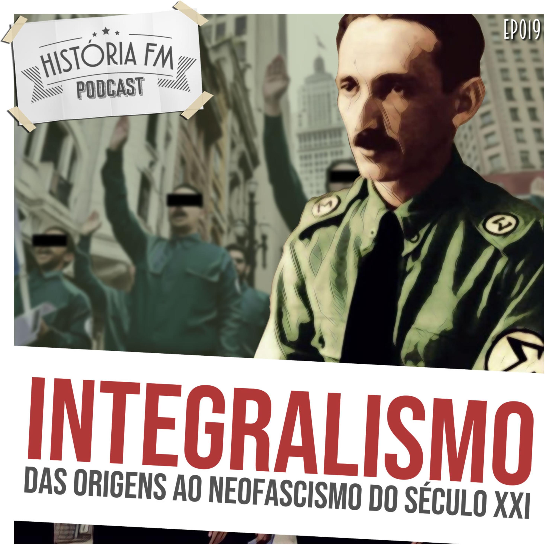 019 Integralismo: das origens ao neofascismo do século XXI