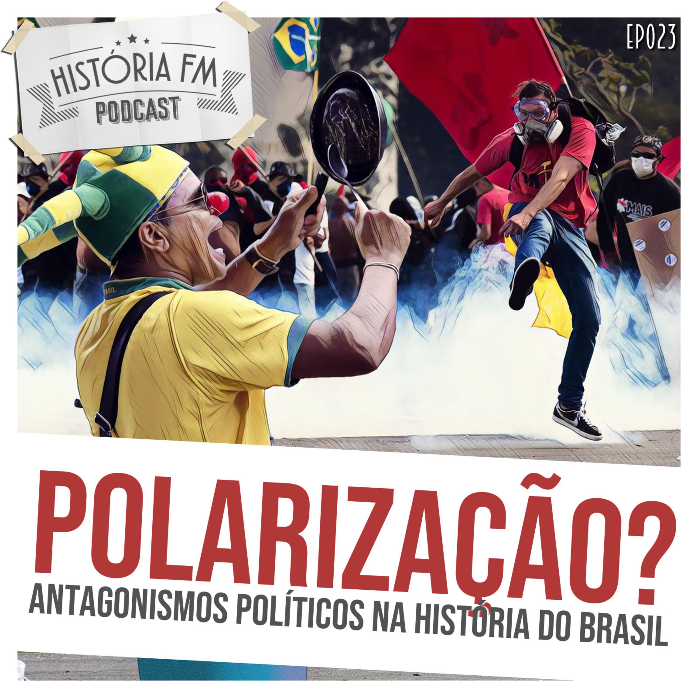 023 Polarização? Antagonismos na História do Brasil
