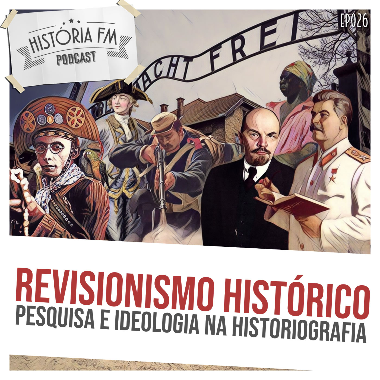 026 Revisionismo Histórico: pesquisa e ideologia na historiografia