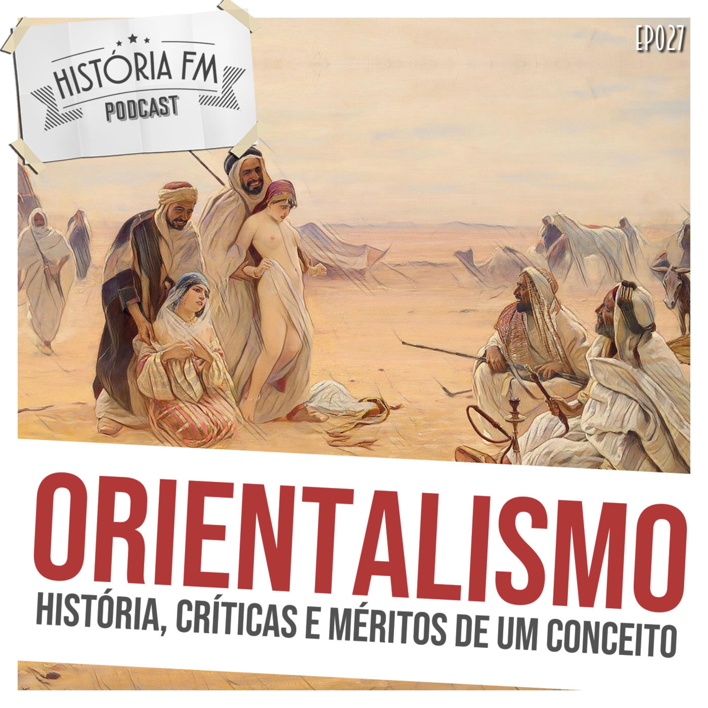 027 Orientalismo: história, críticas e méritos de um conceito