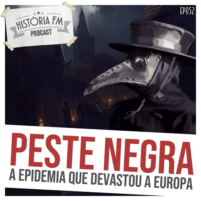 052 Peste Negra: a epidemia que devastou a Europa