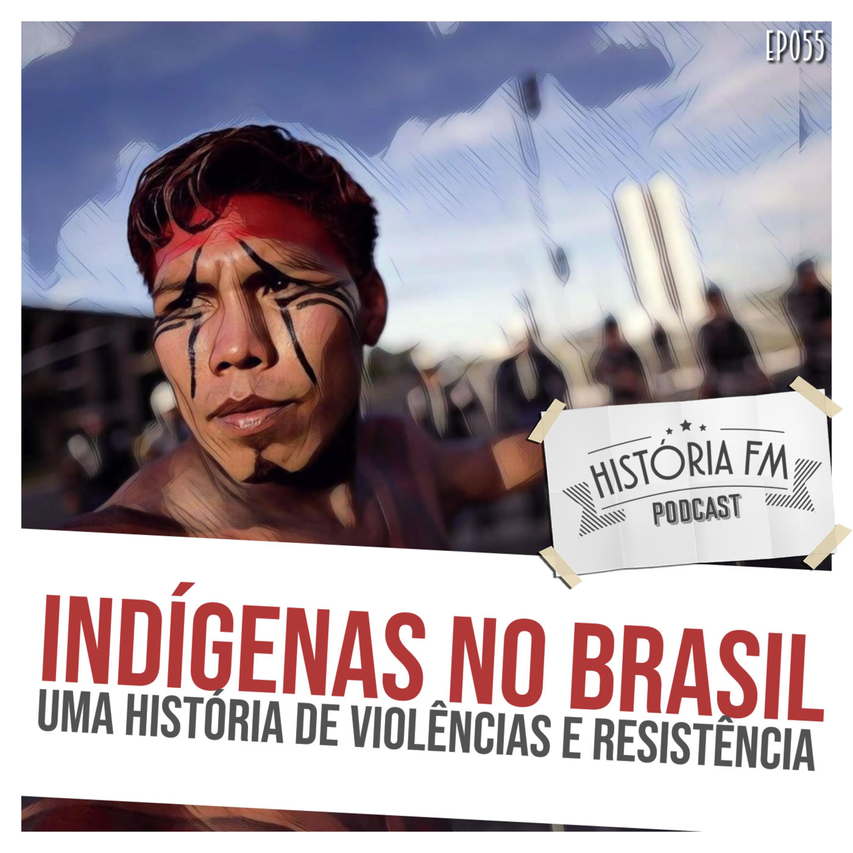 055 Indígenas no Brasil: uma história de violências e resistência