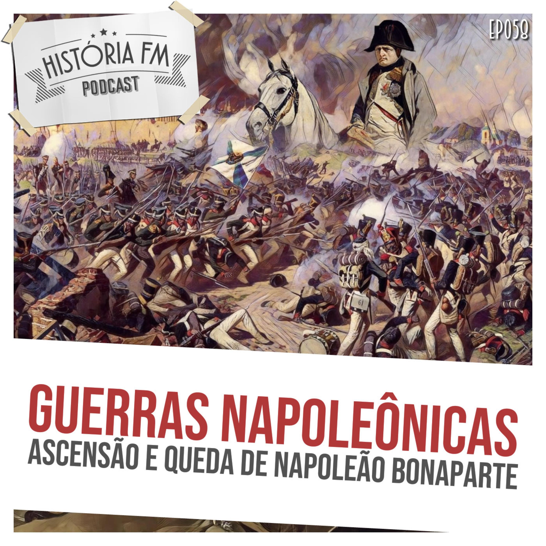 058 Guerras Napoleônicas: ascensão e queda de Napoleão Bonaparte