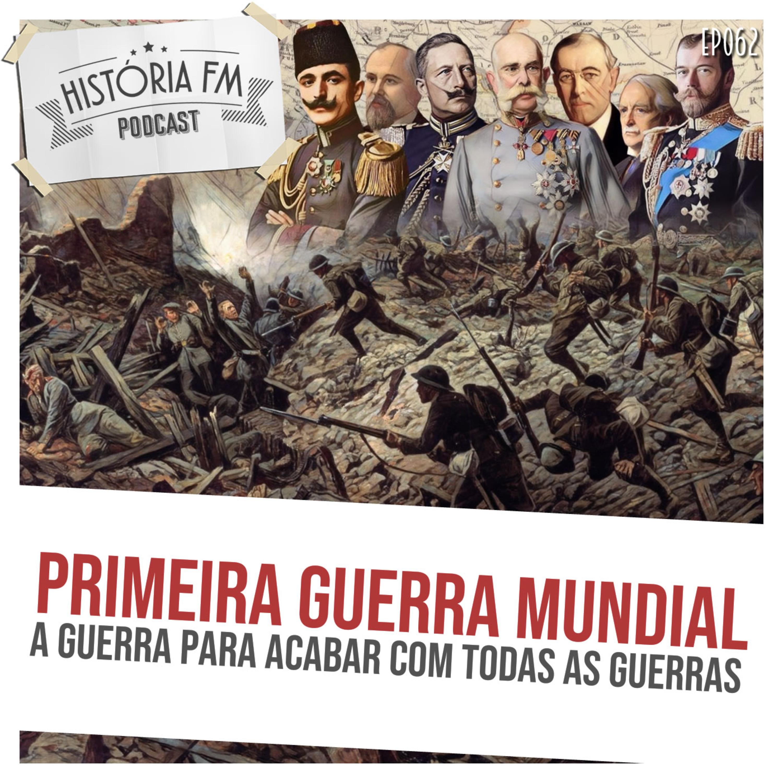 062 Primeira Guerra Mundial: a guerra para acabar com todas as guerras