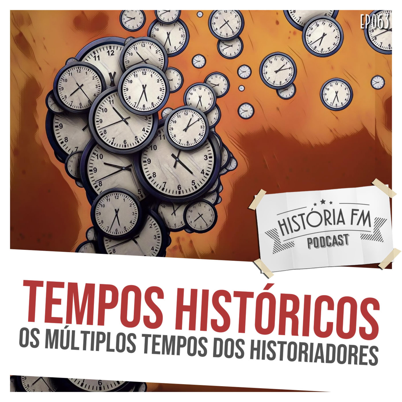 063 Tempos Históricos: os múltiplos tempos dos historiadores