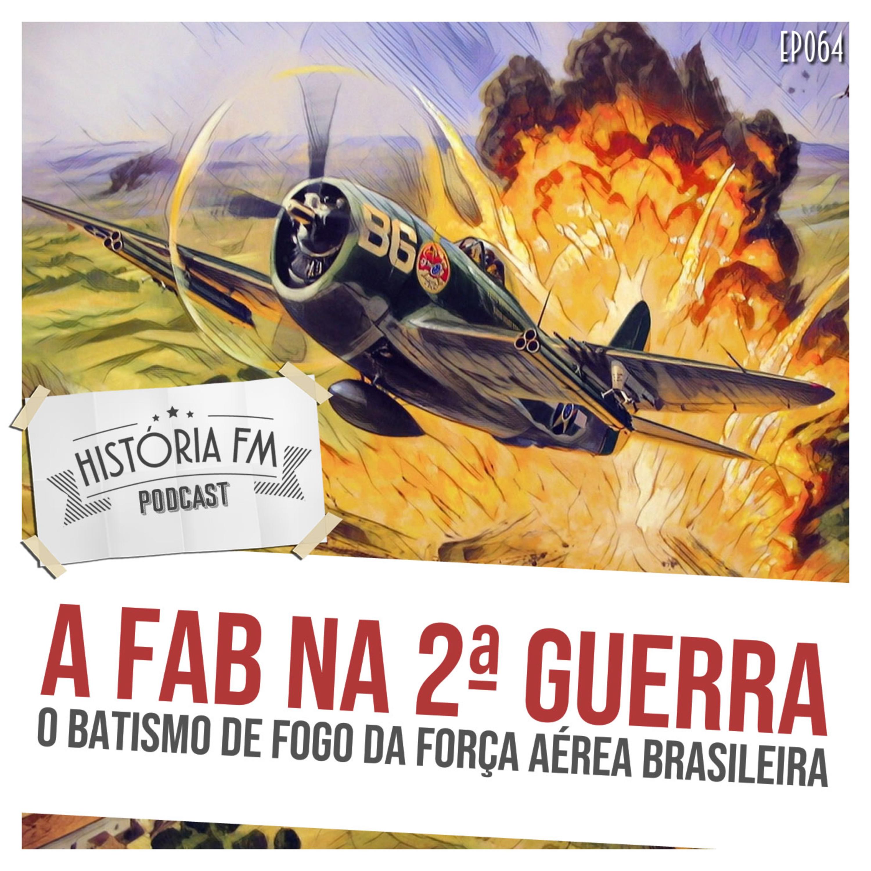 064 A FAB na Segunda Guerra Mundial: o batismo de fogo da Força Aérea Brasileira