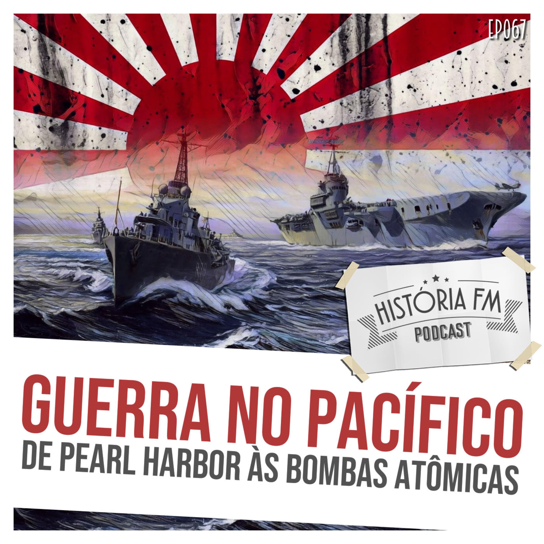 067 Guerra no Pacífico: de Pearl Harbor às bombas atômicas