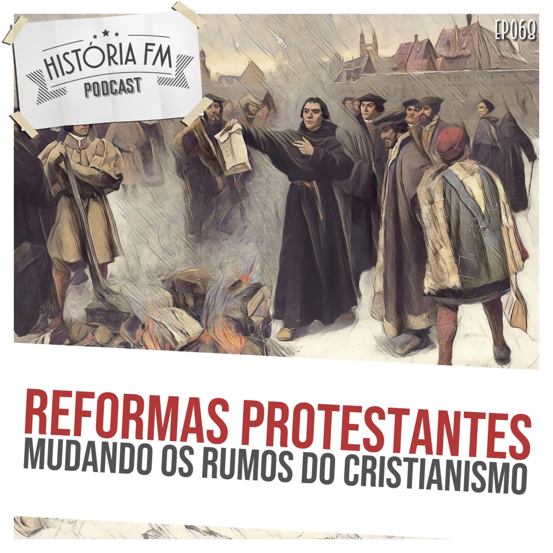 068 Reformas Protestantes: mudando os rumos do Cristianismo