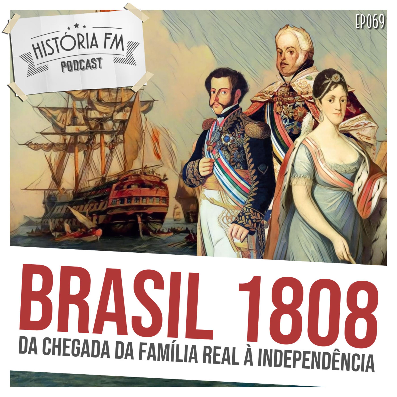 069 Brasil 1808: da chegada da Família Real à Independência