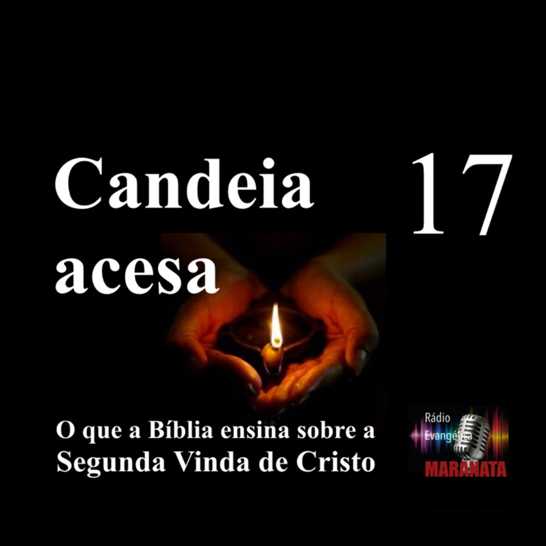 CANDEIA ACESA Ep. 17