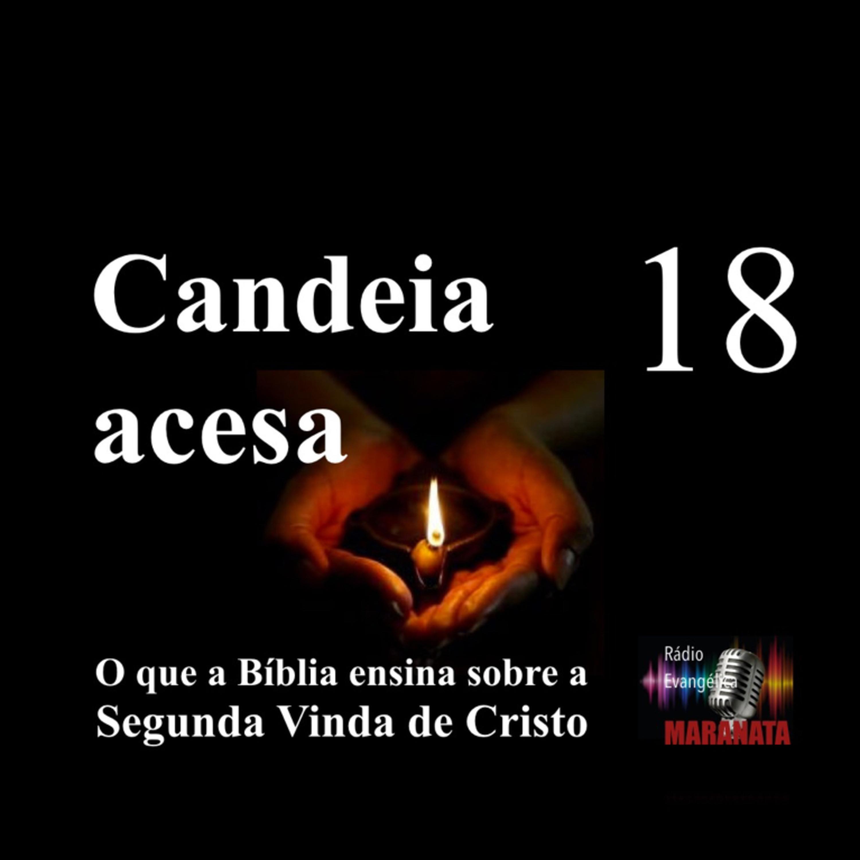 CANDEIA ACESA Ep. 18