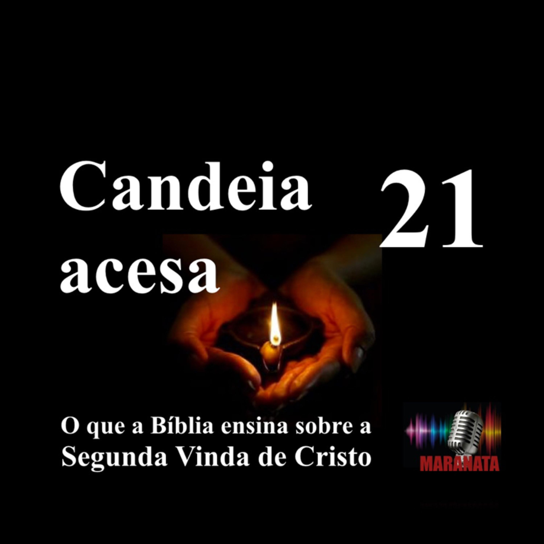 CANDEIA ACESA Ep. 21
