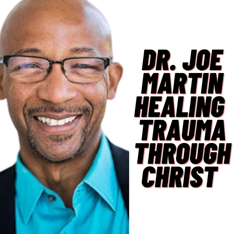 Dr. Joe Martin: Healing Trauma and Porn Addiction Through Jesus Christ