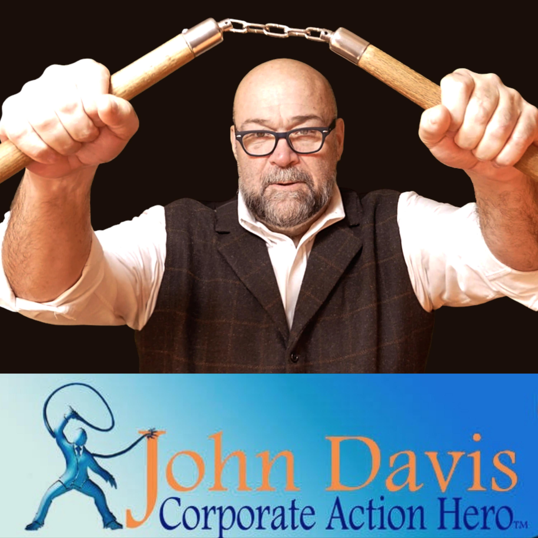 HACK FEAR AND AWAKEN YOUR INNER ACTION HERO with JOHN DAVIS (The Corporate Action Hero)