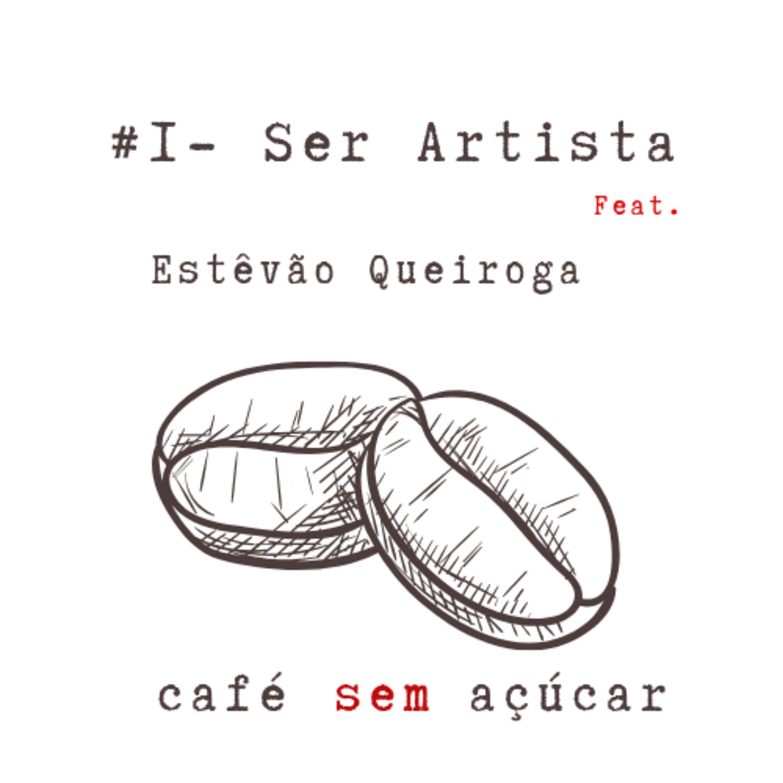 #1 - Ser Artista / feat. Estêvão Queiroga