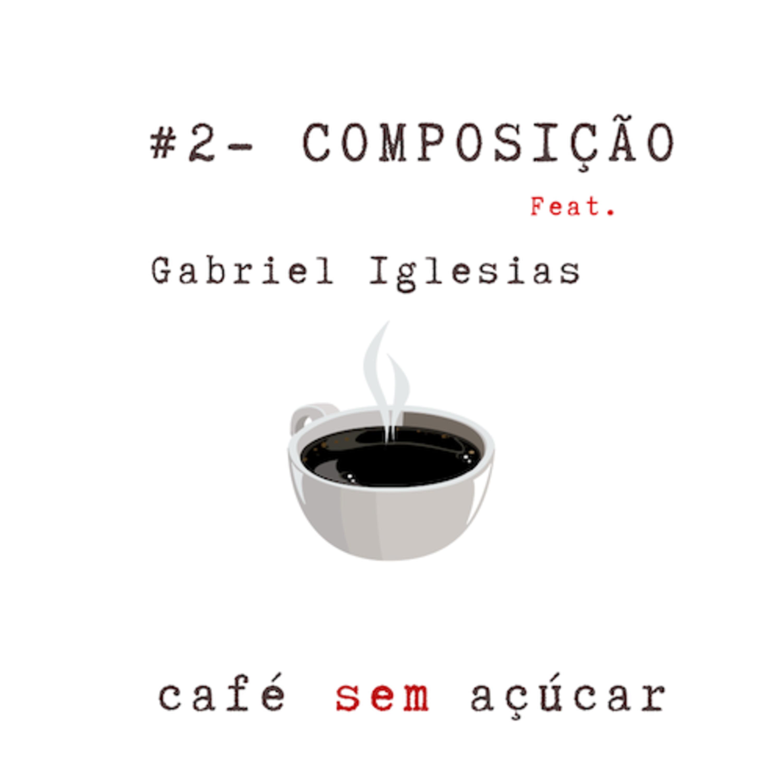 #2- Composição / feat. Gabriel Iglesias