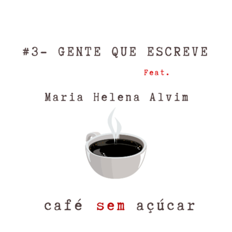 #3 - Gente Que Escreve / feat. Maria Helena Alvim