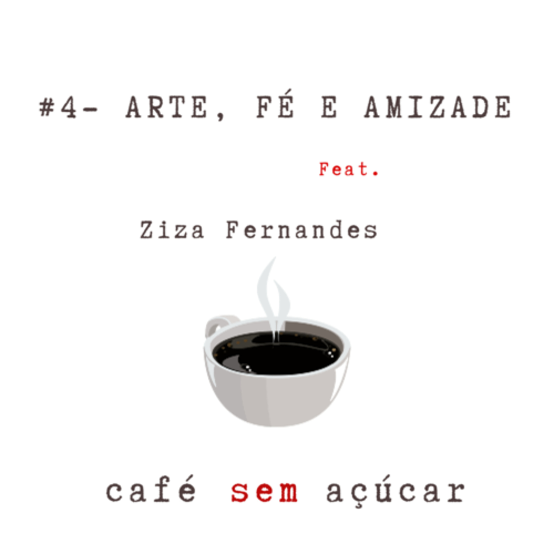 #4 - Arte, Fé e Amizade / feat. Ziza Fernandes