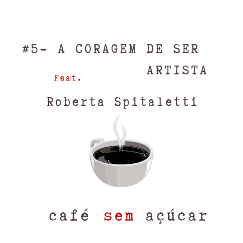 #5 - A coragem de ser artista / feat. Roberta Spitaletti