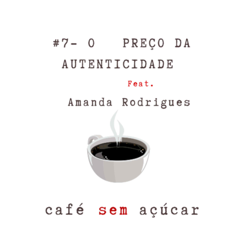 #7 - O preço da Autenticidade / Feat. Amanda Rodrigues