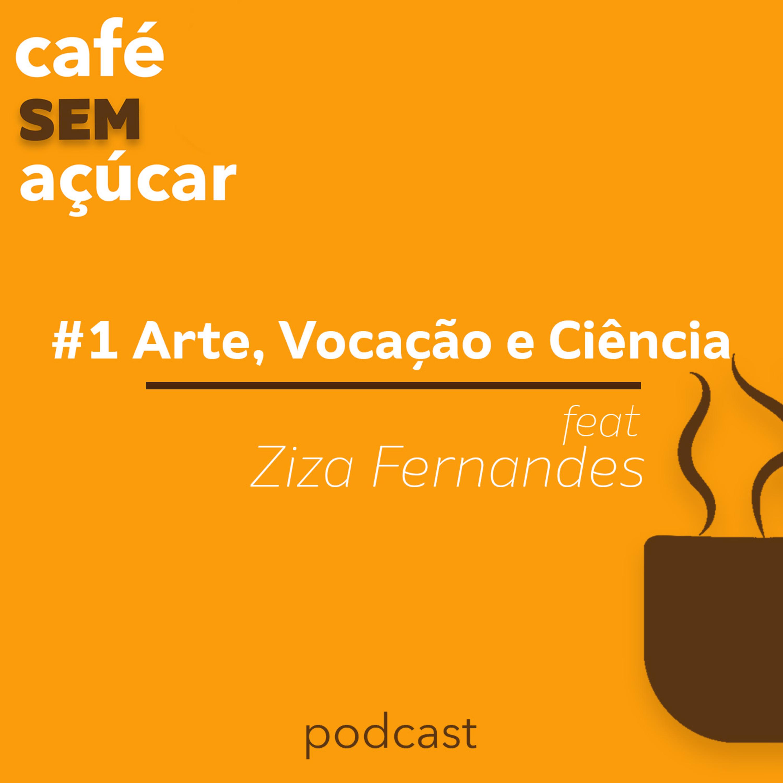 1/2 - Arte, vocação e ciência / feat. Ziza Fernandes