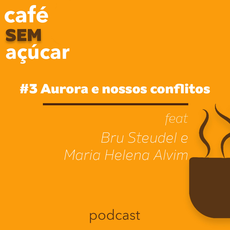 3/2 - Aurora e nossos conflitos - feat. Maria Helena Alvim e Bru Steudel