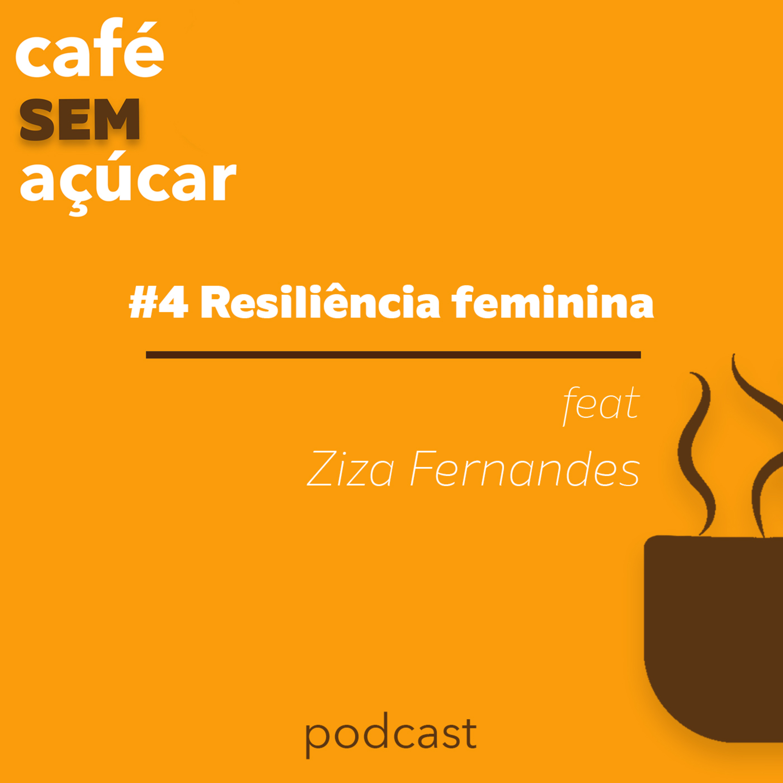4/2 - Resiliência Feminina feat. Ziza Fernandes