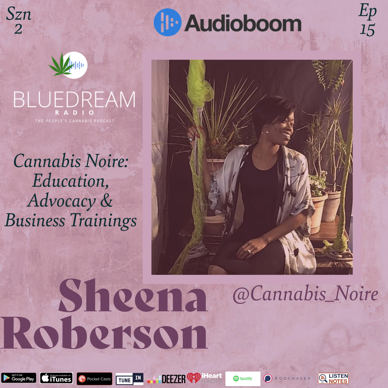 Cannabis Noire: Education, Advocacy & Business Trainings Sheena Roberson Founder/CEO Cannabis Noire