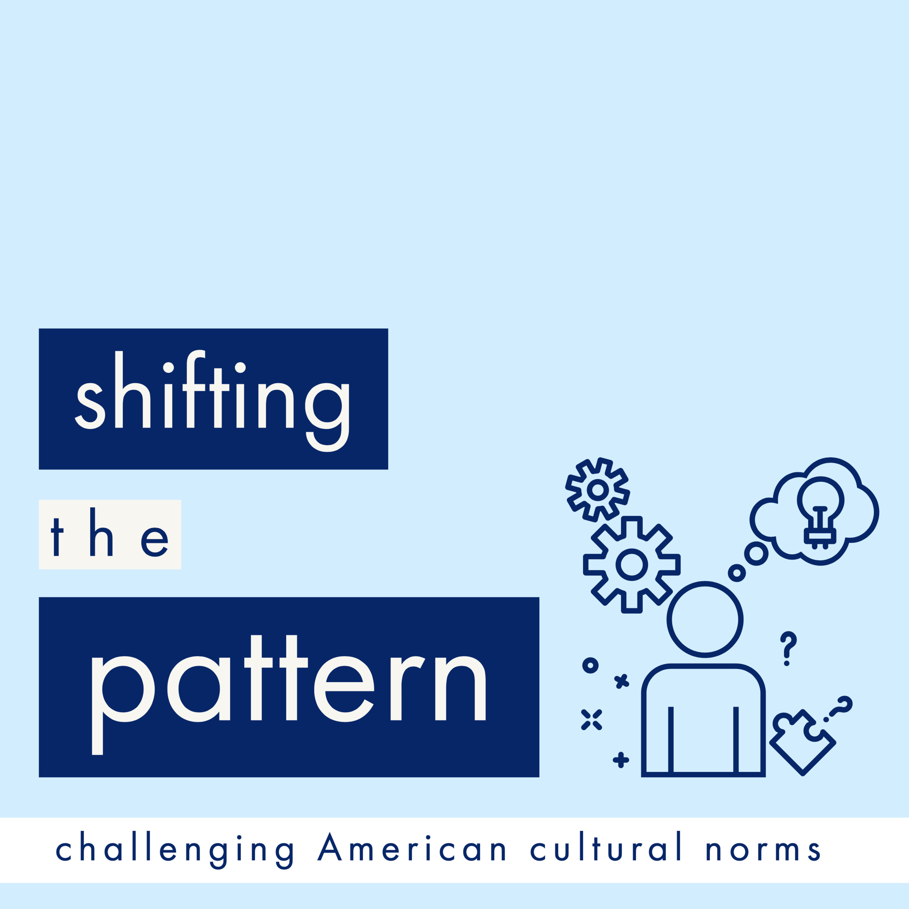 Shifting The Pattern: challenging American cultural norms