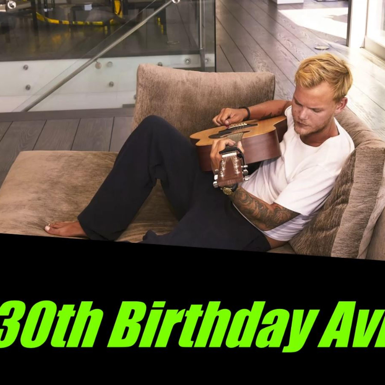 Happy 30th Birthday Avicii; 8th Sept. 2019 | Episode 123